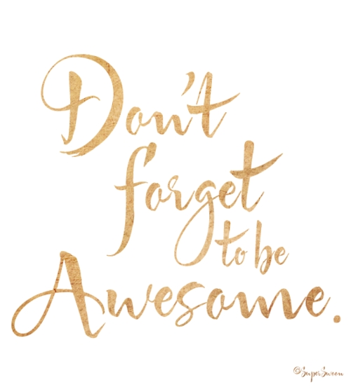 . don't forget to be awesome .